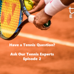 Ask a Tennis Expert Episode 2 blog