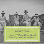 Tennis Trivia 13 Crazy Facts