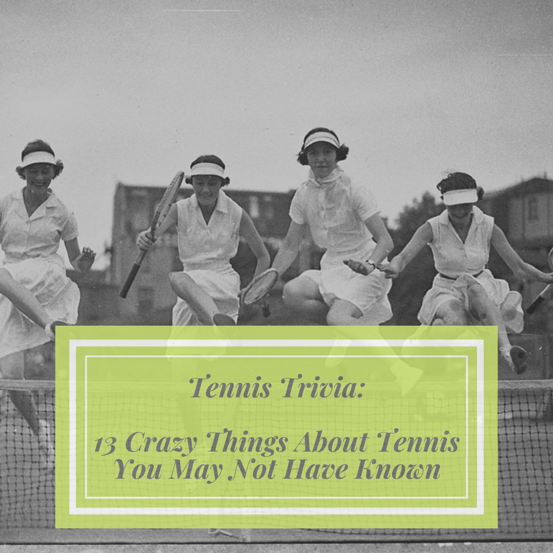 Tennis Trivia: 13 Crazy Things About Tennis You May Not Have Known
