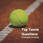 Top Tennis Questions Ball on Court