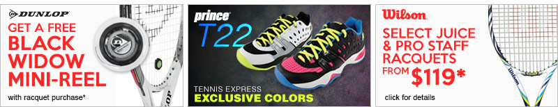Dunlop Tennis Racquet Promotion, Prince T22 Tennis Shoes Tennis Express Exclusive, Wilson Pro Staff and Juice Tennis Racquet Promotion