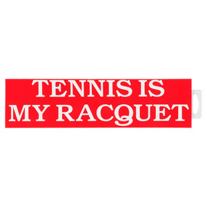 CLARKE BUMPER STICKER TENNIS IS MY RACQUET