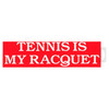 CLARKE Bumper Sticker `Tennis is My Racquet`