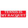 CLARKE Bumper Sticker `Tennis is My Racquet`