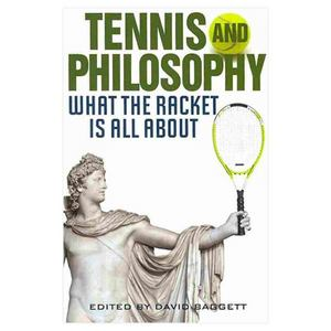BAKER AND TAYLOR TENNIS AND PHILOSOPHY: WHAT THE RACKET