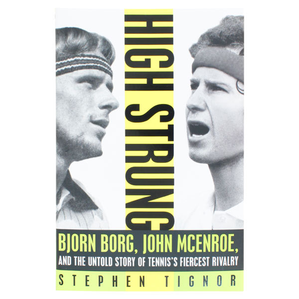 High Strung : Bjorn Borg, John Mcenroe, And The Untold Story Of Tennis's Fiercest
