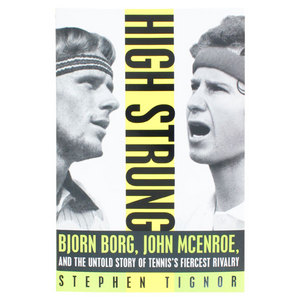 High Strung: Bjorn Borg, John Mcenroe, and the Untold Story of Tennis`s Fiercest